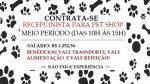 CONTRATA: Recepcionista para Pet Shop – Salário + Benefícios – Não é necessário ter experiência