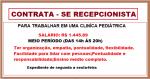 Contrata -se  Recepcionista. Salário: R$ 1.445,89 para trabalhar uma clínica Pediátrica.