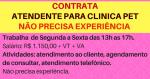 Vaga – Atendente para Clínica Veterinária: das 13:00 às 17:00 de segunda-feira à sexta-feira.