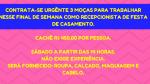PRECISO DE 3 MOÇAS COM URGÊNCIA  PARA TRABALHAR EM RECEPÇÃO DE CASAMENTO.