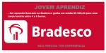Processo Seletivo Bradesco: Jovem Aprendiz – Salário de R$ 908,00 para uma carga horária entre 4 a 6 horas.
